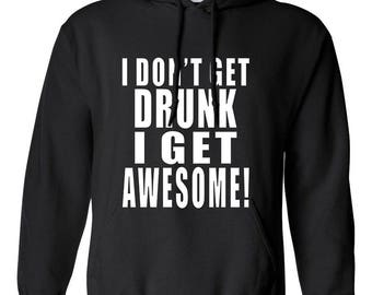 I Don't Get Drunk I Get Awesome Trend Clothing Adult Unisex Hoodie Hooded Sweatshirt Best Seller Designed Hoodies for Women and Men