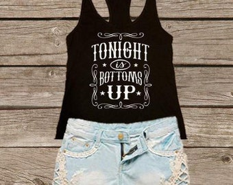 Tonight is Bottoms Up Country Tank Top Country Shirt Concert Drinking Southern