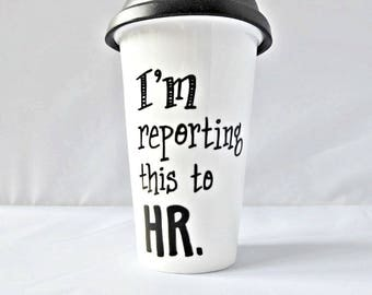 Reporting to HR, Funny Travel Mug, With Lid, Ceramic Travel Mug, coworker, boss, travel gifts, insulated, personalized, coffee mugs for work