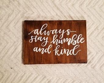 Always Stay Humble and Kind Wood Sign - Calligraphy - Lettering