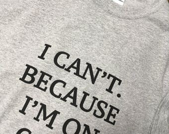 I Can't. Because I'm on Call. tee shirt