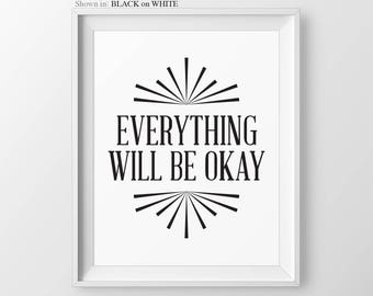 Everything Will Be OK Print Home Decor Office Wall Art Cubicle Wall Decor Motivational Quote Wall Decor Bedroom Decor Poster