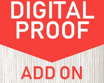 Digital Proof : Add a digital proof to your order!