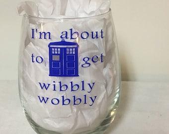 Dr. Who  I'm about to get wibbly wobbly stemless wine glass