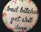 Bad bitches get shit done button , protest, social justice, witchcraft, feminism