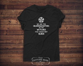 We are the Granddaughters of the Witches You Weren't Able to Burn Pentacle T-Shirt | Witch Gift | Witchcraft Shirt | Witch Shirt | Wiccan