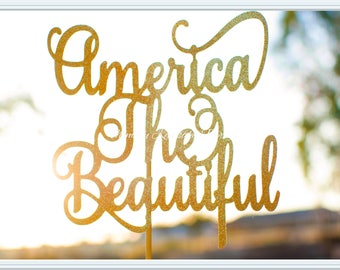America The Beautiful Cake Topper - Fourth of July Cake Topper - 4th of July cake Topper - America Party Decorations - America Party Cake