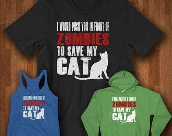 Cat Shirts - I Would Push You In Front Of Zombies To Save My Cat Shirts