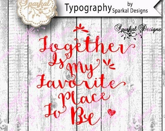ON SALE Valentine Quotes Cutting design Together is my Favorite Place to Be Vinyl Stencil  Cut File Cricut design Space, Silhouette Studio E