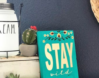 Stay Wild Boho Wooden Sign
