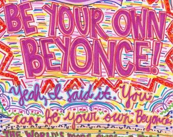 Be your own Beyoncé! Yeah, I said it. - KP