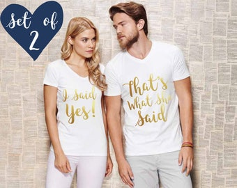 Engagement Shirts, I Said Yes, That's What She Said, Couples shirts, Couple shirts, His and hers shirts, His and her shirts, SET OF 2