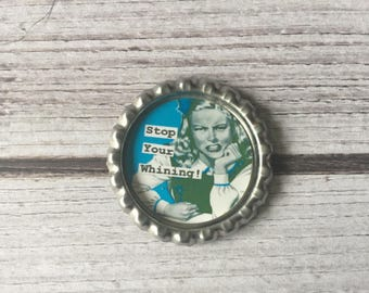 Stop Your Whining Bottle Cap Magnet