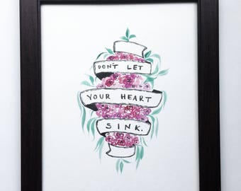 Don't Let Your Heart Sink | Watercolor Floral and Brush-Lettered Banner Whimsical Encouraging Quote Art Piece