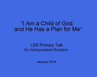 I Am a Child of God and He Has a Plan for Me - Senior LDS Primary Talk Plan of Salvation Independent Reader Download Talk January 2018