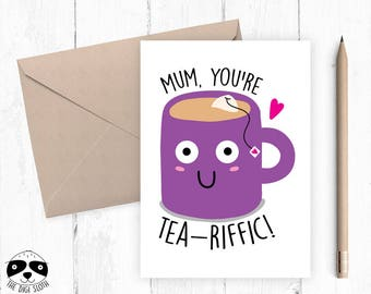 Mother's Day Card, Birthday Card, Mom Mum You're Tea-Riffic!, Cute Funny Pun Mother's Day Card, For Mom Mum - YM015