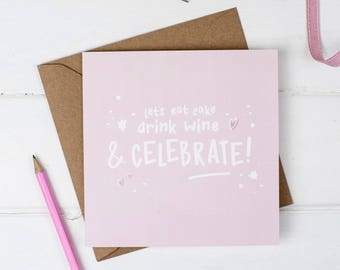 Let's Eat Cake, Drink Wine & Celebrate Birthday Card - Wine Card - Birthday Card - Cake Card - Birthday Cake - Wine Quote