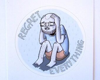 Regret Everything Sticker