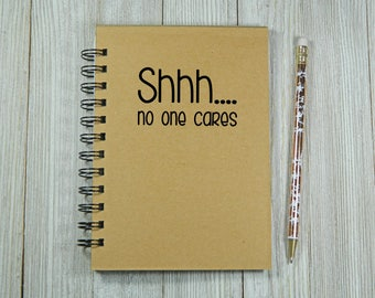 Shhh... no one cares Notebook/Journal