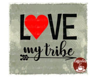 Love My Tribe : DOWNLOADABLE  FILE ONLY png. pdf. svg. dxf. Use files for screen printing, vinyl and more