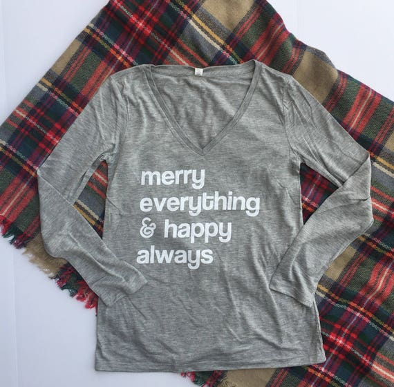 Christmas top, Merry everything and happy always long sleeved v-neck, Holiday Shirt