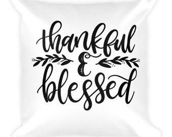 Thankful & Blessed Decorative Pillow/Throw Pillow/Custom Pillow/18x18/