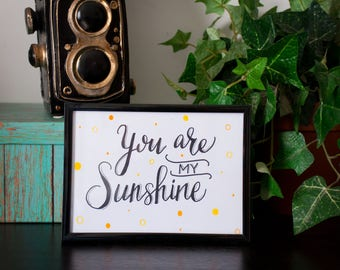 You Are My Sunshine - 5x7 Hand Lettered Print