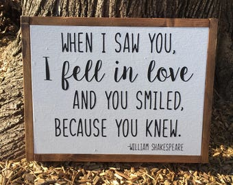 When I Saw You I Fell In Love And You Smiled Because You Knew Shakespeare Romantic Farmhouse Style Wooden Sign