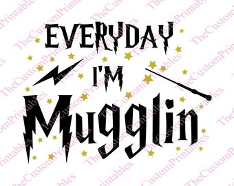 Everyday, Mugglin, Harry, Potter, SVG, Cut File, Vector, Cricut Files, Silhouette Files, Iron on Transfer, Printable