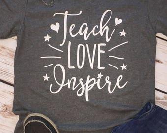 Teach Love Inspire - Teacher Shirt - Teacher Gift - Teacher Appreciation - Shirt for Teachers - First Day of School - Back to School