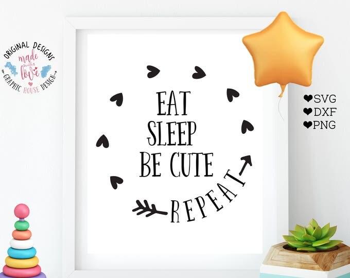 nursery svg, baby svg, girl svg, Eat Sleep be cute repeat svg cutting file, be cute svg, repeat svg, commercial use, cricut silhouette cameo