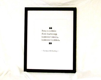 Cormac McCarthy Quote Keep A Little Fire Burning However Small However Hidden Printable The Road Instant Download