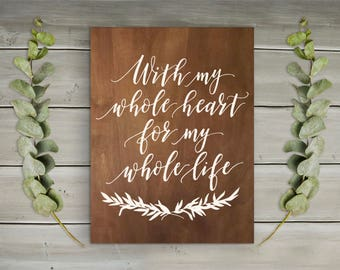With My Whole Heart for My Whole Life Wood Sign | Rustic Sign | Wood Sign | Home Decor | Calligraphy