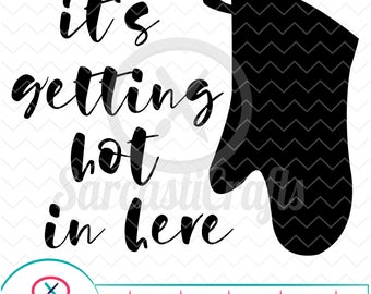 It's Getting Hot In Here - Decor Graphics - Digital download - svg - eps - png - dxf - Cricut - Cameo - Files for cutting machines