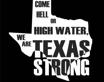Come Hell or High Water, We are Texas Strong Decal different sizes