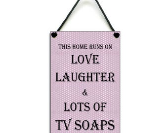 This Home Runs On Love Laughter & Lots Of TV Soaps Handmade Home Sign 462