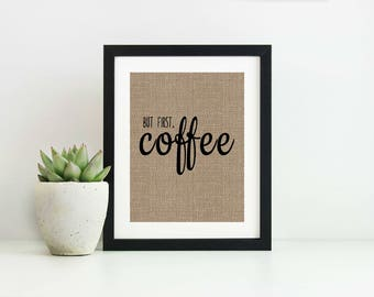 But First Coffee Sign- Rustic Kitchen Decor- Coffee Bar Sign- Coffee Lover Gift- Housewarming Gift- Coffee Print- Rustic Coffee Sign