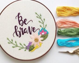 Be brave embroidery hoop art.