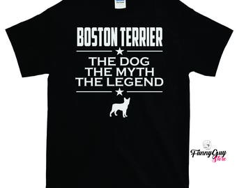 Boston Terrier - The Dog The Myth The Legend T-shirt - Boston Terrier Lovers - Boston Terrier Shirt