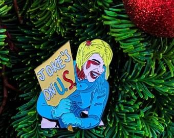 Joke's on US Batman Pin Nasty Woman   Harley Quinn   Hillary Clinton   Bernie Sanders   Woman's March Not My President Christmas Pin