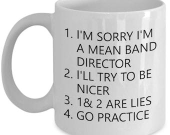 Present for Band Director - Band Teacher Gift - I'm Sorry I'm a Mean Band Director - Band Director Mug - Band Teacher Mug