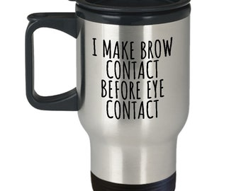 Funny Esthetician Gift - Esthetician Travel Mug - Sarcasm Mug - Brow Contact Before Eye Contact - Makeup Artist