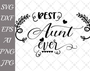 "Best Aunt Ever Svg: ""AUNT SVG"" Mothers day Svg,Family Svg,Baby Svg,Silhouette files,Cricut Svg cutting,Svg Vinyl designs,Dxf cut files"