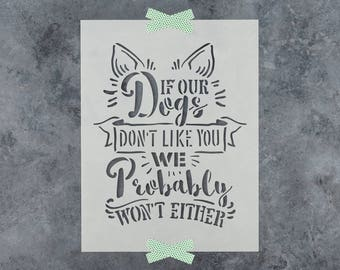 If Our Dogs Dont Like You Stencil - Reusable DIY Craft Stencils of If Our Dogs Dont Like You