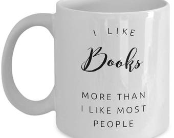 Funny Sarcastic Coffee Mug for Book Lovers - I Like Books More Than I Like Moste People
