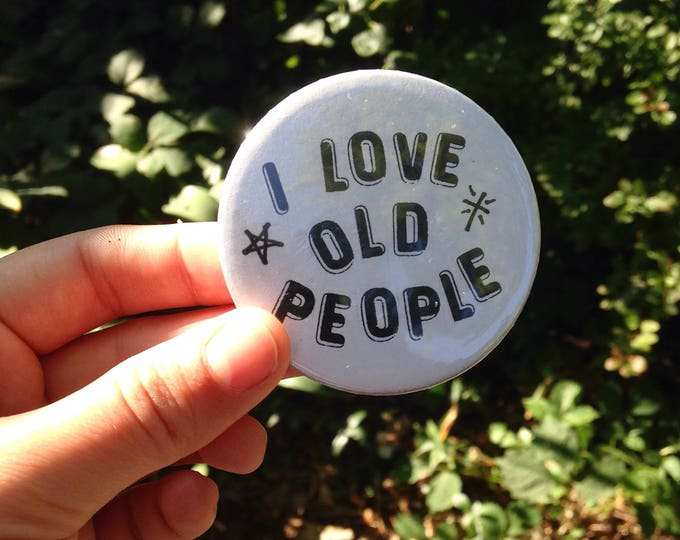 I Love Old People button