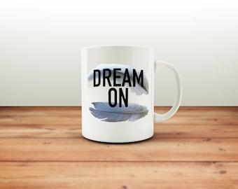 Dream On Mug / Feather Mug / Funny Mug / Coffee Mug / Funny Coffee Mugs / Office Mug / Funny Gift Mug / Quote Mug / Gift for Him or Her