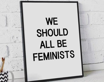 We Should All Be Feminists, Feminist Poster, Feminist Art, Feminism, Feminism Quote, Instant Download, Modern Print, Quote Print, Printable