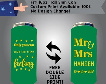 Only You Can Give Me That Feeling Mr & Mrs Last Name Date 16 oz Tall Slim Can Wedding Cooler Double Side Print (16TSC-W9)