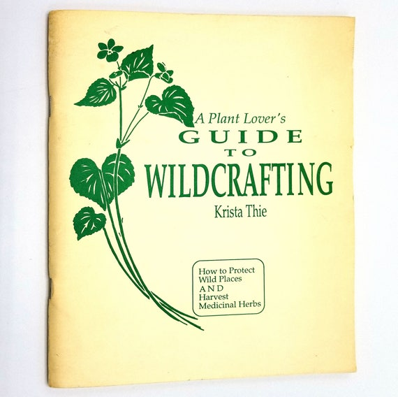 A Plant Lover's Guide to Wildcrafting: Protect Wild Places & Harvest Medicinal Plants by Krista Thie 1989